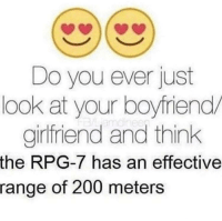 """<p>I see potential here. Thoughts? via /r/MemeEconomy <a href=""""http://ift.tt/2x5h14b"""">http://ift.tt/2x5h14b</a></p>: Do you ever just  look at your boyfriend  girfriend and think  the RPG-7 has an effective  range of 200 meters <p>I see potential here. Thoughts? via /r/MemeEconomy <a href=""""http://ift.tt/2x5h14b"""">http://ift.tt/2x5h14b</a></p>"""
