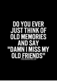 """Friends, Memes, and Old: DO YOU EVER  JUST THINK OF  OLD MEMORIES  AND SAY  """"DAMN I MISS MY  OLD FRIENDS""""  THE"""