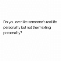 Be Like, Life, and Texting: Do you ever like someone's real life  personality but not their texting  personality? It be like this 😩💯 https://t.co/YYzSsytL7F