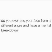 Girl Memes, Once, and Face: do you ever see your face from a  different angle and have a mental  breakdown At least once a month @kiracohen