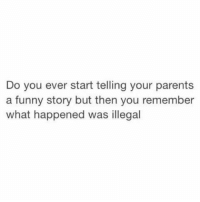 Funny, Parents, and Girl Memes: Do you ever start telling your parents  a funny story but then you remember  what happened was illegal Guilty 😂 https://t.co/kX23odkZvM