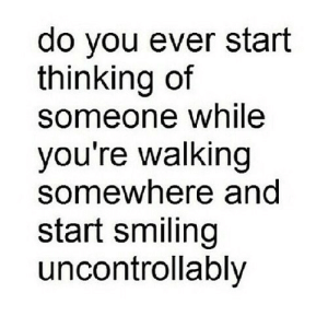 https://iglovequotes.net/: do you ever start  thinking of  someone while  you're walking  somewhere and  start smiling  uncontrollably https://iglovequotes.net/