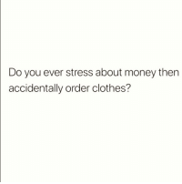 Clothes, Memes, and Money: Do you ever stress about money then  accidentally order clothes? Whoops 🤭 Follow @suckstobeyouhun @suckstobeyouhun @suckstobeyouhun