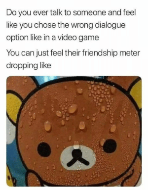 26 best funny memes laughing - Rickio MeMes: Do you ever talk to someone and feel  like you chose the wrong dialogue  option like in a video game  You can just feel their friendship meter  dropping like 26 best funny memes laughing - Rickio MeMes