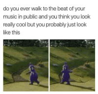 "Memes, Music, and Cool: do you ever walk to the beat of your  music in public and you think you look  really cool but you probably just look  like this <p>Walking to the beat via /r/memes <a href=""http://ift.tt/2FssFqS"">http://ift.tt/2FssFqS</a></p>"