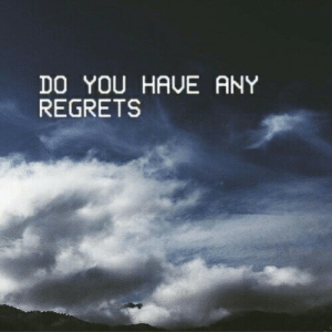 You, Do You, and Regrets: DO YOU HAUE ANY  REGRETS
