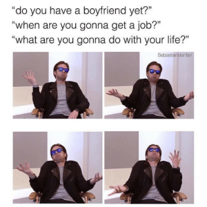 """myattemptatfanfictioning:  Credit to """"Sebastianstanfan"""": """"do you have a boyfriend yet?""""  """"when are you gonna get a job?""""  """"what are you gonna do with your life?""""  Sebastianstanfan myattemptatfanfictioning:  Credit to """"Sebastianstanfan"""""""