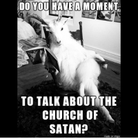 Dank, Imgur, and 🤖: DO YOU HAVE A MOMENT  TO TALK ABOUT THE  CHURCH OF  SATAN?  made on imgur