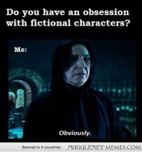 """Memes, Alan Rickman, and Http: Do you have an obsession  with fictional characters?  Me:  Obviously.  Banned in 0 countries  MUGGLENET MEMES.COM <p>You just read that in Alan Rickman&rsquo;s voice <a href=""""http://ift.tt/1n1Cy3U"""">http://ift.tt/1n1Cy3U</a></p>"""