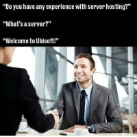 """Only real gamers will understand😂😂: """"Do you have any experience with server hosting?""""  """"What's a server?""""  """"Welcome to Ubisoft!""""  91 Only real gamers will understand😂😂"""