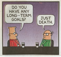 Goals, Death, and You: DO YOU  HAVE ANY  LONG-TERM  GOALS?  JUST  DEATH.