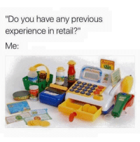 "Memes, Experience, and Retail: ""Do you have any previous  experience in retail?""  Me:"