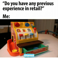 "Hahaha! Totally!: ""Do you have any previous  experience in retail?""  Me:  Fisher Price  shared Hahaha! Totally!"