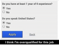 America, Memes, and United: Do you have at least 1 year of 0 experience?  Yes  ○ No  Do you speak United States?  Yes  (-) No  Apply  Back  I think I'm overqualified for this job merica america usa