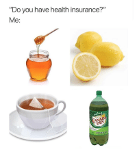 "Health Insurance, Dank Memes, and Insurance: ""Do you have health insurance?""  Me:  ANAD  DRY  GINGERALE Where da Vick's at?"
