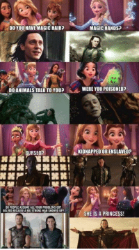 """Animals, Disney, and Hair: DO YOU HAVE MAGIC HAIR?  MAGIC HANDS?  DO ANIMALS TALKTO YOUWERE YOU POISONEDP  KIDNAPPED OR ENSLAVED?  GURSED?  噐噐  懼噐嘂噐1  """" :  DO PEOPLE ASSUME ALL YOUR PROBLEMS GOT  SOLVED BECAUSE A BIG STRONG MAN SHOWED UP?  / SHE IS A PRINCESS! Loki:the ultimate Disney princess"""