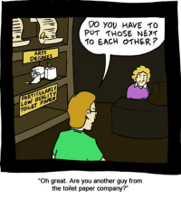 """Memes, Maine, and 🤖: DO YOU HAVE TO  PUT THOSE NEXT  TO EACH OTHER?  ARTS  DEG  PARTICULARLY  TOILET """"Oh great. Are you another guy from  the toilet paper company?"""" Insult to Rocks tvtropes.org/Main/InsultToRocks Credit: www.smbc-comics.com/index.php?id=35"""