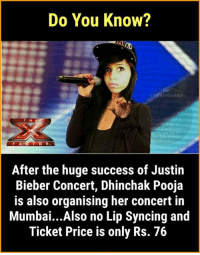 Omg! Can't wait😍: Do You Know?  emfised latni  IT H  After the huge success of Justin  Bieber Concert, Dhinchak Pooja  is also organising her concert in  Mumbai...Also no Lip Syncing and  Ticket Price is only Rs. 76 Omg! Can't wait😍