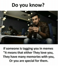 "Love, Memes, and 🤖: Do you know?  If someone is tagging you in memes  ""it means that either They love you,  They have many memories with you,  Or you are special for them. Follow our new page - @sadcasm.co"