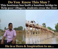 Memes, Cross, and Heroes: Do You Know This Man  Do This boatman has built a bamboo bridge to  Help poor villagers, students cross the river  He is a Hero & Inspiration to us...