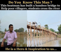 Memes, Cross, and Heroes: Do You Know This Man  This boatman has built a bamboo bridge to  Help poor villagers, students cross the river  He is a Hero & Inspiration to us...
