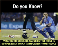 Confused, Drinking, and Memes: Do you know?  Via: Confused Aatma  VIRAT KOHLI DRINKING WATER BOTTLE PRICE IS  600 PER LITER WHICH IS IMPORTED FROM FRANCE Where is that snapchat guy?😛