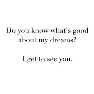 Good, Http, and Dreams: Do you know what's good  about my dreams?  I get to see you. http://iglovequotes.net/