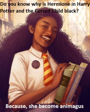 Because transrace is for Muggles: Do you know why is Hermione in Harry  Potter and the Cursed Child black?  Because, she become animagus Because transrace is for Muggles