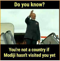 Love, Memes, and 🤖: Do you know?  You're not a country if  Modiji hasn't visited you yet I love modi bcbaba