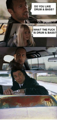 oh dear #dnbjokes #travolta #rock: DO YOU LIKE  DRUM & BASS?  WHAT THE FUCK  IS DRUM & BASS oh dear #dnbjokes #travolta #rock