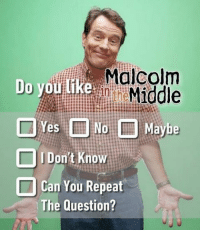 Is Malcolm the one who knocks? Follow @9gag @9gagmobile 9gag malcominthemiddle bryancranston sitcom heisenberg breakingbad: Do you like Malcolm  Middle  Yes  No Maybe  Don't Know  I Can You Repeat  The Question? Is Malcolm the one who knocks? Follow @9gag @9gagmobile 9gag malcominthemiddle bryancranston sitcom heisenberg breakingbad