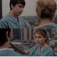 i love this movie and emma: Do you like music?  Do you like breathing? i love this movie and emma