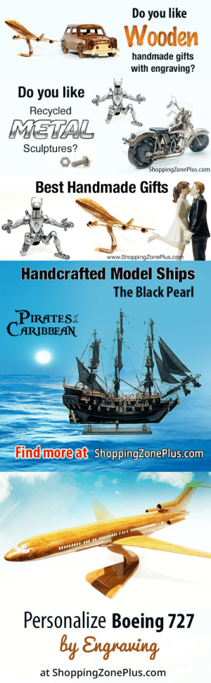 Cars, Tumblr, and Alien: Do you like  Wooden  handmade gifts  with engraving?   Do you like  Recycled  Sculptures?  ShoppingZonePlus.com   Best Handmade Gifts  www.ShoppingZonePlus.co   Handcrafted Model Ships  The Black Pear  PIRATES  CARIBBEAN  Find moreat ShoppingZonePlus.com   mu  Personalize Boeing 727  By Engkauing,  at ShoppingZonePlus.com handmadegift-ideas:  Shop for Best Handmade Gifts for Home Decor, Birthdays, Anniversary unique gift ideas. We specially sell item made from high quality wood  metal. The unique gifts we offer are wooden airplanes, motorcycles, cars, tank, boat, alien and more cool items. These are very well designed detailed mahogany wood design models / metal sculptures