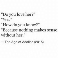 "Love, Lost, and Tagged: ""Do you love her?""  ""Yes.  How do you know?""  ""Because nothing makes sense  without her.""  The Age of Adaline (2015) I'm lost 😅 Tag your photos to therelationsposts for a chance to be reposted! 💞"