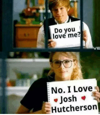 Josh: Do you  love me  VE  No. I Love  Josh  Hutcherson