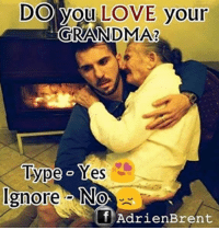 Adrien: Do you LOVE your  GRANDMA  Type Yes  Ignore No  Adrien Brent