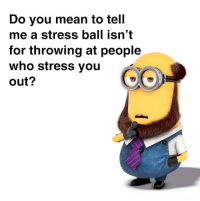"""Club, Tumblr, and Blog: Do you mean to tell  me a stress ball isn't  for throwing at people  who stress you  out? <p><a href=""""http://laughoutloud-club.tumblr.com/post/175613742084/ive-been-using-it-wrong-all-this-time"""" class=""""tumblr_blog"""">laughoutloud-club</a>:</p>  <blockquote><p>I've Been Using It Wrong All This Time</p></blockquote>"""