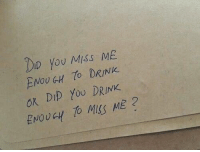 You, Miss, and Dip: Do You miss ME  ENOUGH TO DRINK.  ok Dip You DRINK  ENOUGH TO MSS ME