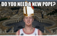 Meme, Nba, and Pope Francis: DO YOU NEEDA NEW POPE?  What M  NBA Me A New Pope Is Needed? Credit: James L. O'Connor  http://whatdoumeme.com/meme/1ph144
