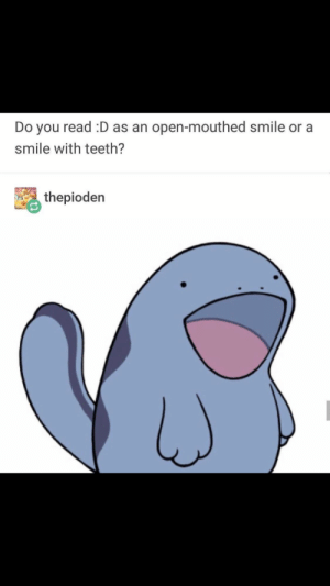 Happy, Smile, and Boi: Do you read :D as an open-mouthed smile or a  smile with teeth?  thepioden Super happy boi