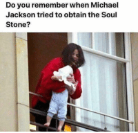 Michael Jackson, Michael, and Soul: Do you remember when Michael  Jackson tried to obtain the Soul  Stone? <p>I do!</p>