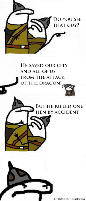 Tumblr, Dragon, and Com: DO YOU SEE  THAT GUY?  HE SAVED OUR CITY  AND ALL OF US  FROM THE ATTACK  OF THE DRAGON!  BUT HE KILLED ONE  HEN BY ACCIDENT  FORGAMERS.TUMBLR.COM