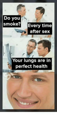 Sex, Time, and Health: Do you  smoke? Every time  after sex  Your lungs are in  perfect health <p>- ¿Fumas?</p><p>- Después del sexo.</p><p>- Pues tus pulmones están to perfes.</p>