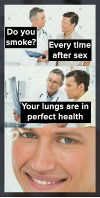 """Memes, Sex, and Shit: Do you  smoke? Every time  after sex  Your lungs are in  perfect health <p>Well shit! via /r/memes <a href=""""http://ift.tt/2xCEAlK"""">http://ift.tt/2xCEAlK</a></p>"""