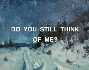 Think, You, and Still: DO YOU STILL THINK .  OF ME?