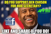Ben Carson, Memes, and 🤖: DO YOU SUPPORT BEN CARSON  FOR HUDSECRETARY  AFI  FREEDOM  FIGHTERS  www.anerica freedomfi  NATION  IN  DISTRESS  like us on  facebook  LIKE AND  SHARE IF YOU DO! I Think This Is Perfect!  What Say You Patriots? #Maga