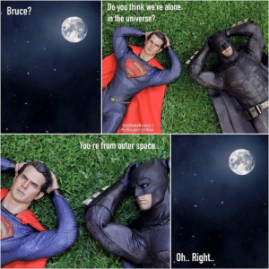 Are we alone? by heycanwedie MORE MEMES: Do you think we re alone  in the universe?  Bruce?  SoyCabokeyes/  Avengergram  You're from outer space.  Oh.. Right.. Are we alone? by heycanwedie MORE MEMES