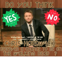 Memes, Bali, and 🤖: DO YOU THInK  YES  Walken Bali. D  QUESTIon OF THE Day  PLacE YOUR an  in TS BELOW  CHRIS HORDMrICK  DESERVES a CHanCE TO BE on  THE WOLKInG DEOD Of course ! Even if it's just a cameo ! ~kathy