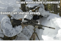 Do You Wanna Build a Snowman, Military, and Build A: Do you wanna build a snowman?  Damnit Carl,  Shutupalready
