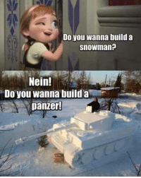 Do You Wanna Build a Snowman, Memes, and 🤖: Do you wanna build a  Snowman?  Nein!  Do you wanna build a  miF  panzer!